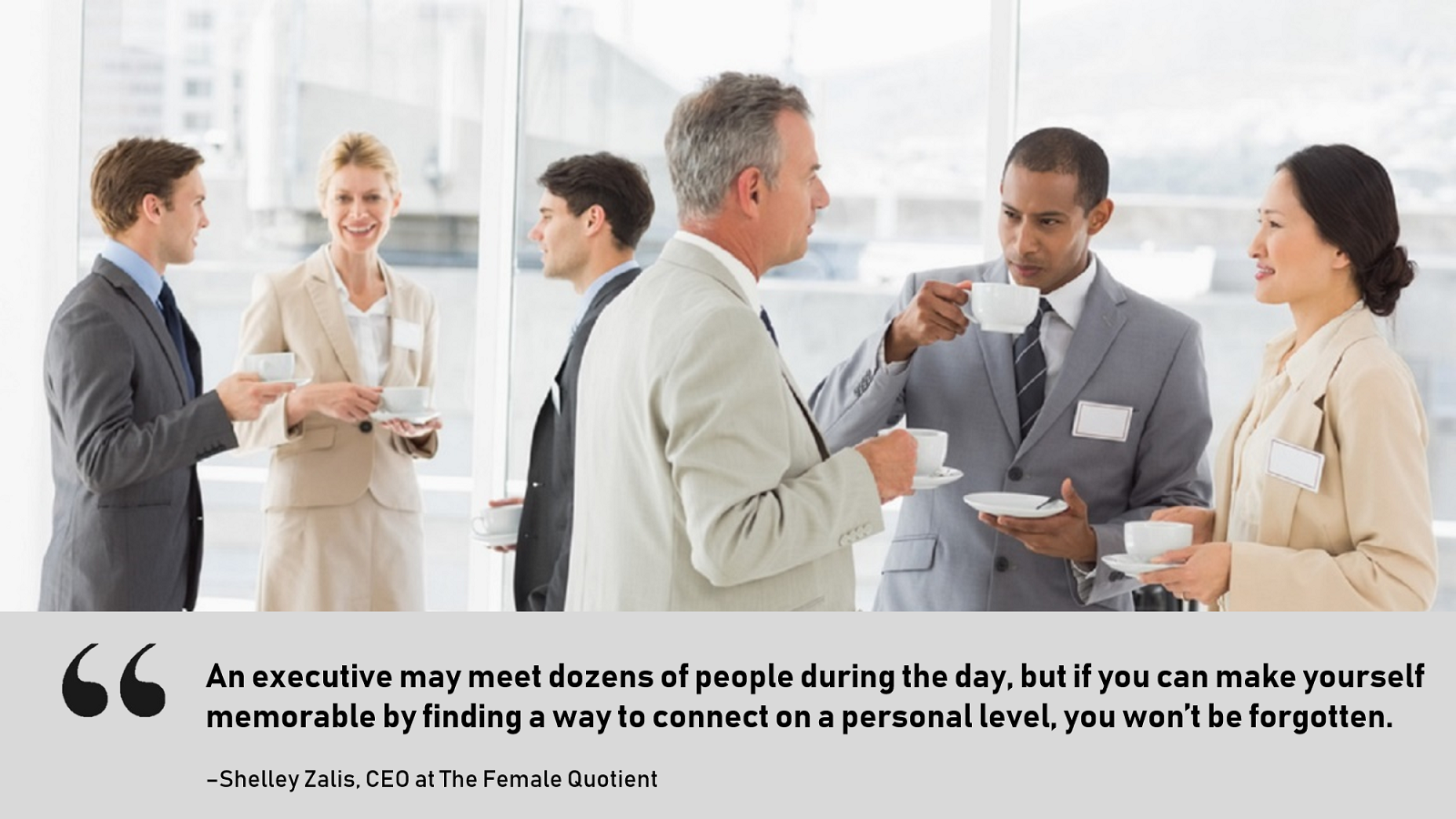 Make yourself memorable by finding a way to connect on a personal level.
